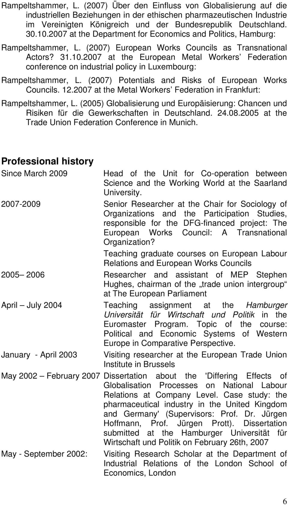 2007 at the Department for Economics and Politics, Hamburg:  (2007) European Works Councils as Transnational Actors? 31.10.