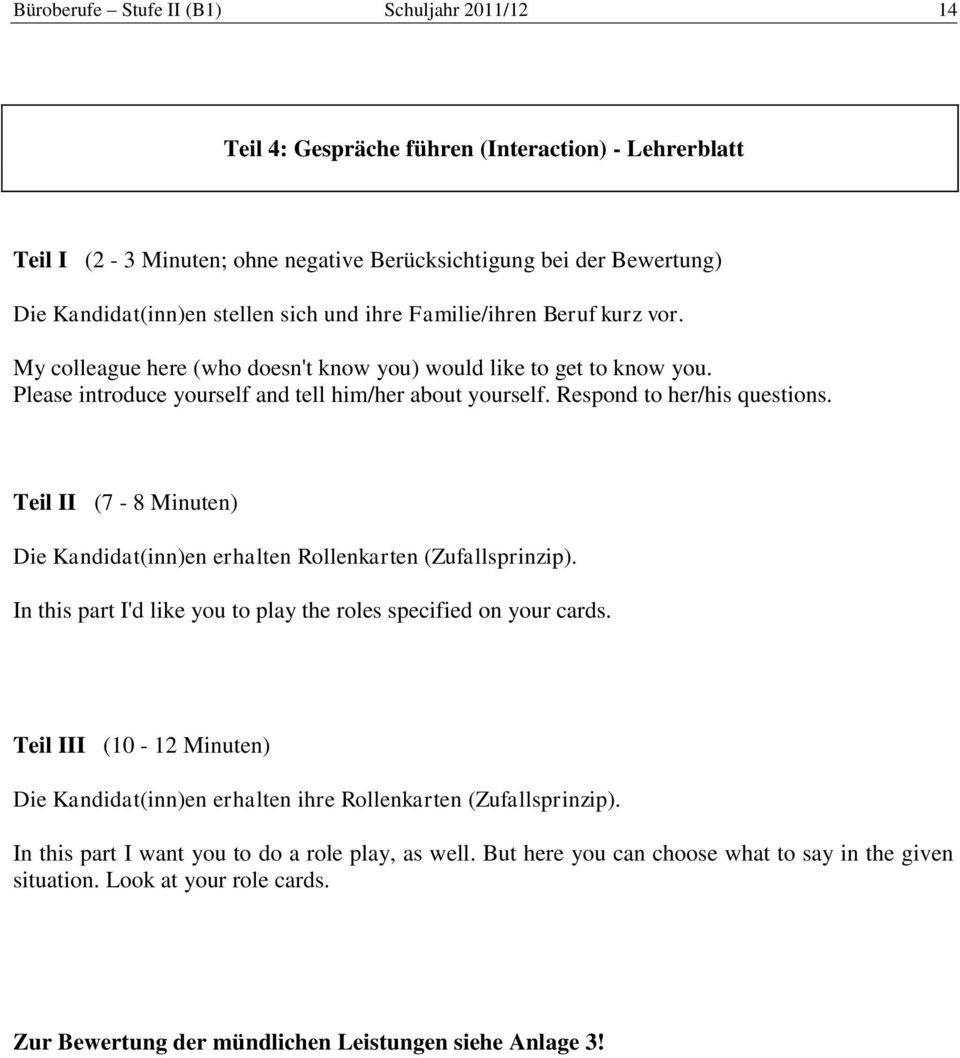 Respond to her/his questions. Teil II (7-8 Minuten) Die Kandidat(inn)en erhalten Rollenkarten (Zufallsprinzip). In this part I'd like you to play the roles specified on your cards.