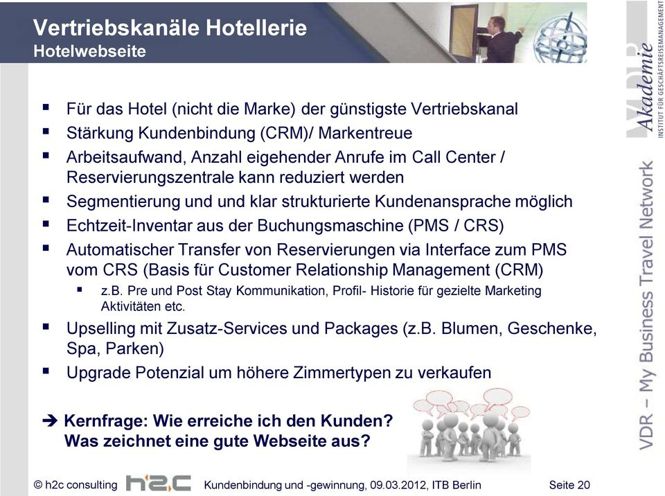 Reservierungen via Interface zum PMS vom CRS (Basis für Customer Relationship Management (CRM) z.b. Pre und Post Stay Kommunikation, Profil- Historie für gezielte Marketing Aktivitäten etc.