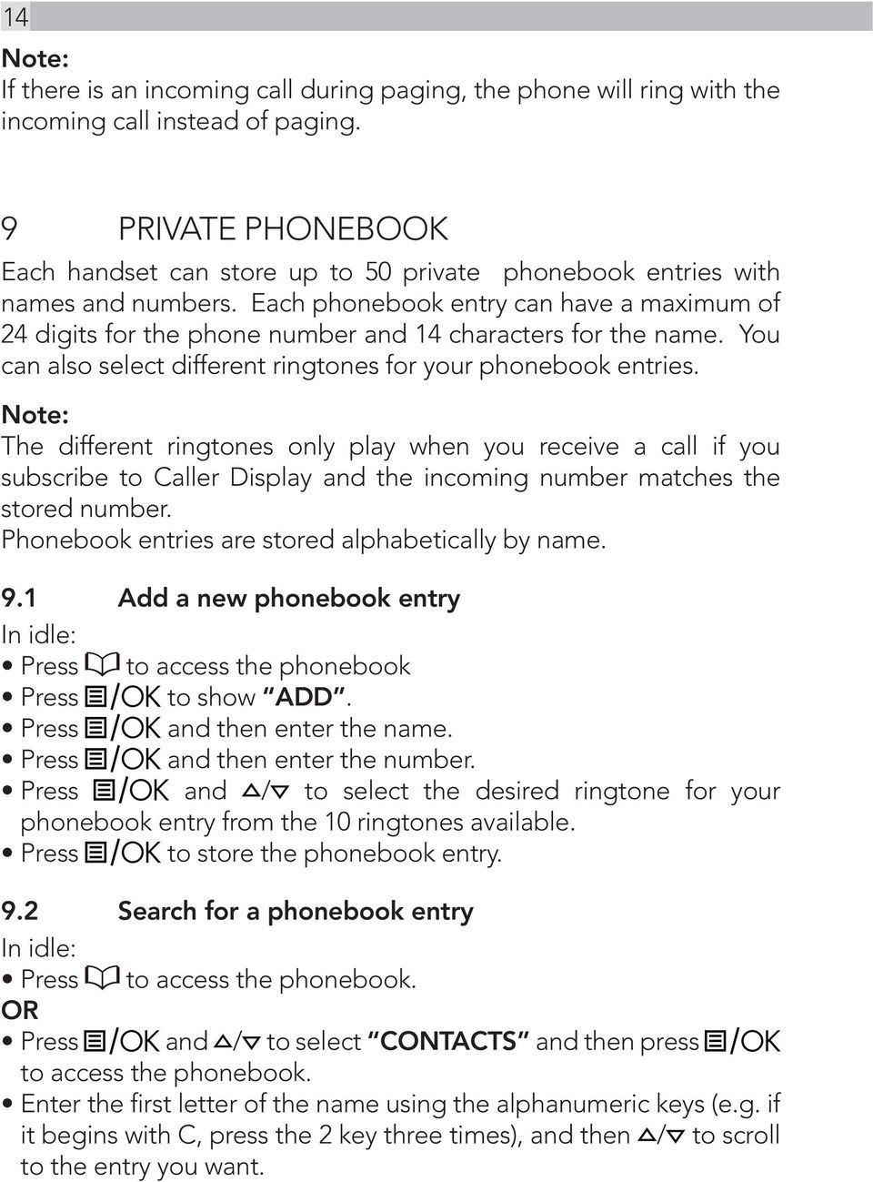Each phonebook entry can have a maximum of 24 digits for the phone number and 14 characters for the name. You can also select different ringtones for your phonebook entries.