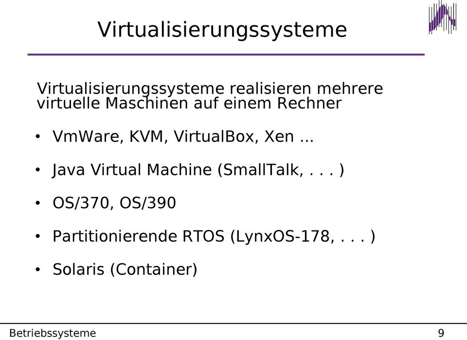 VirtualBox, Xen... Java Virtual Machine (SmallTalk,.