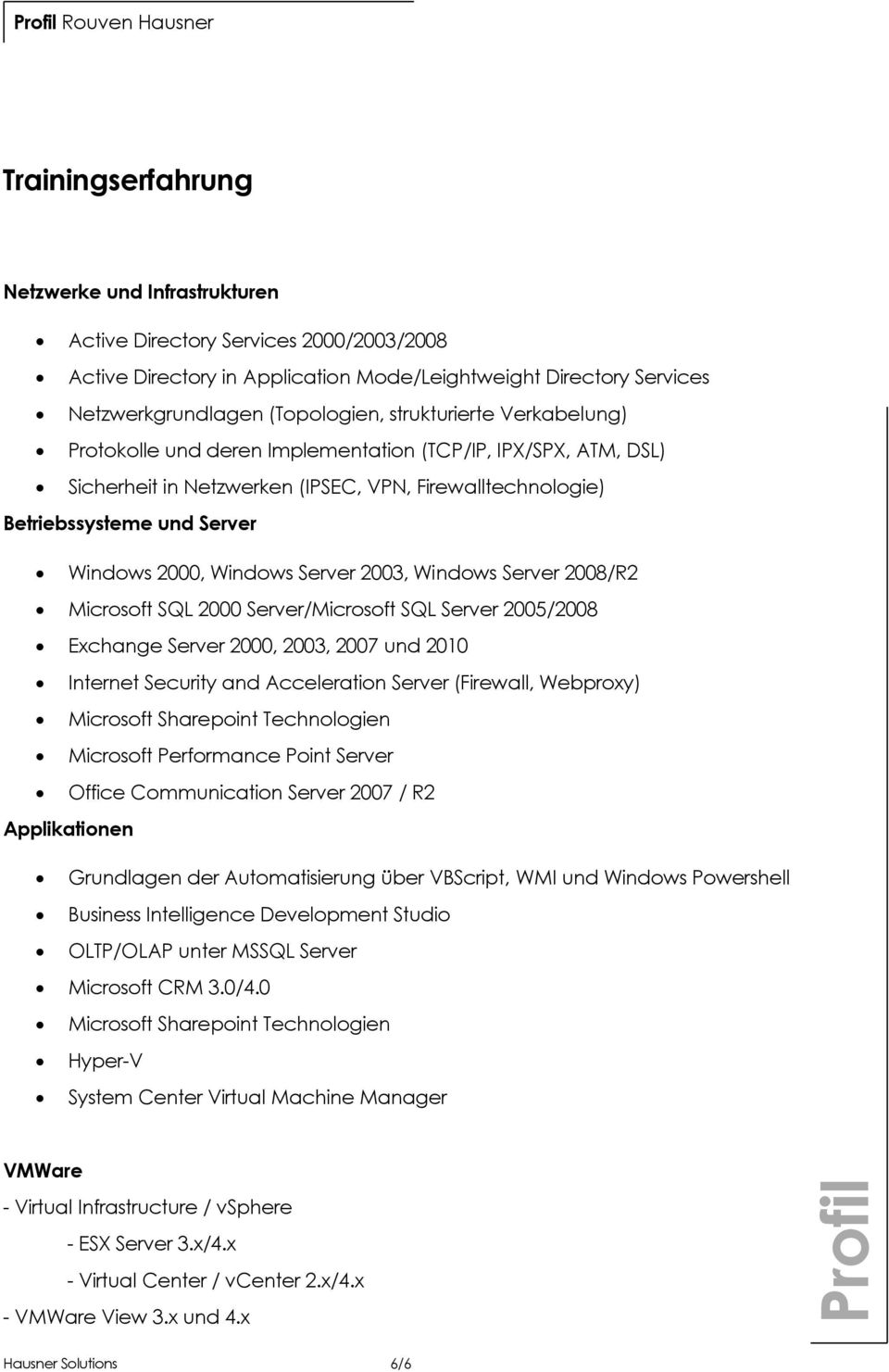 Server 2003, Windows Server 2008/R2 Microsoft SQL 2000 Server/Microsoft SQL Server 2005/2008 Exchange Server 2000, 2003, 2007 und 2010 Internet Security and Acceleration Server (Firewall, Webproxy)