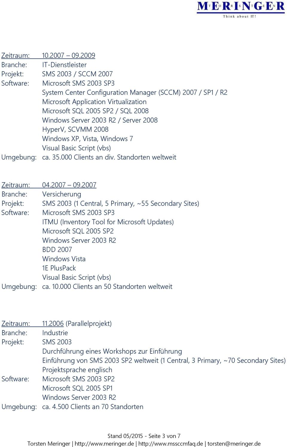 SQL 2005 SP2 / SQL 2008 Windows Server 2003 R2 / Server 2008 HyperV, SCVMM 2008 Windows XP, Vista, Windows 7 Visual Basic Script (vbs) Umgebung: ca. 35.000 Clients an div.