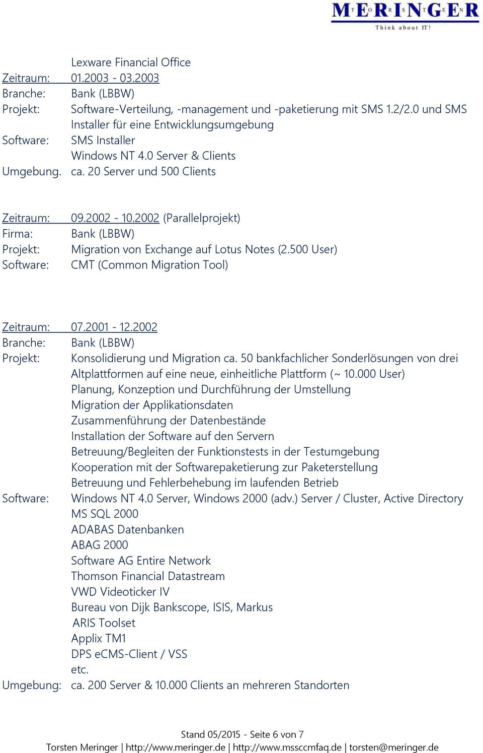 2002 (Parallelprojekt) Bank (LBBW) Migration von Exchange auf Lotus Notes (2.500 User) CMT (Common Migration Tool) Zeitraum: 07.2001-12.