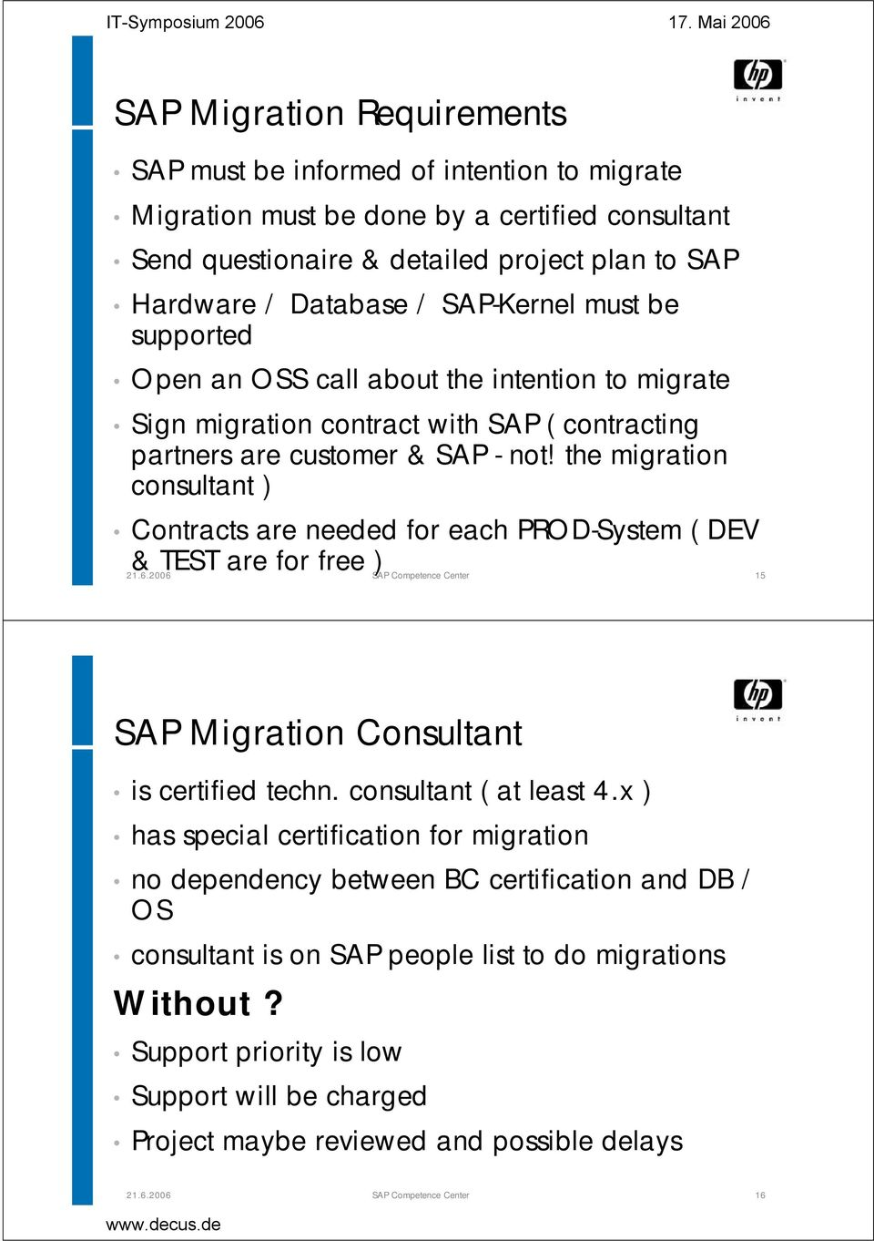 the migration consultant ) Contracts are needed for each PROD-System ( DEV & TEST are for free ) SAP Competence Center 15 SAP Migration Consultant is certified techn. consultant ( at least 4.
