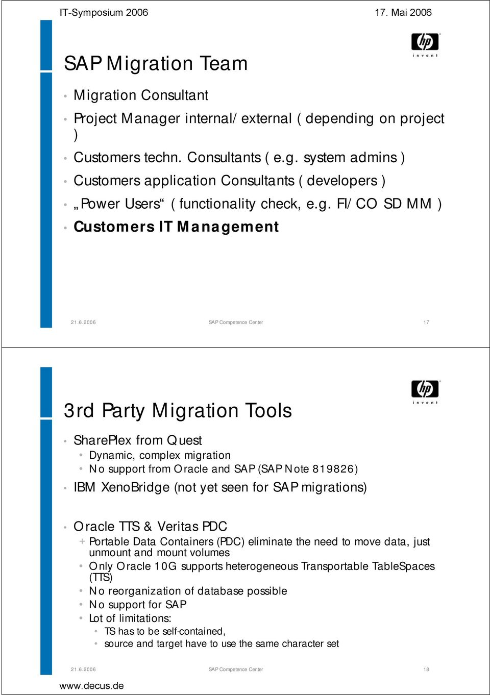 XenoBridge (not yet seen for SAP migrations) Oracle TTS & Veritas PDC + Portable Data Containers (PDC) eliminate the need to move data, just unmount and mount volumes Only Oracle 10G supports