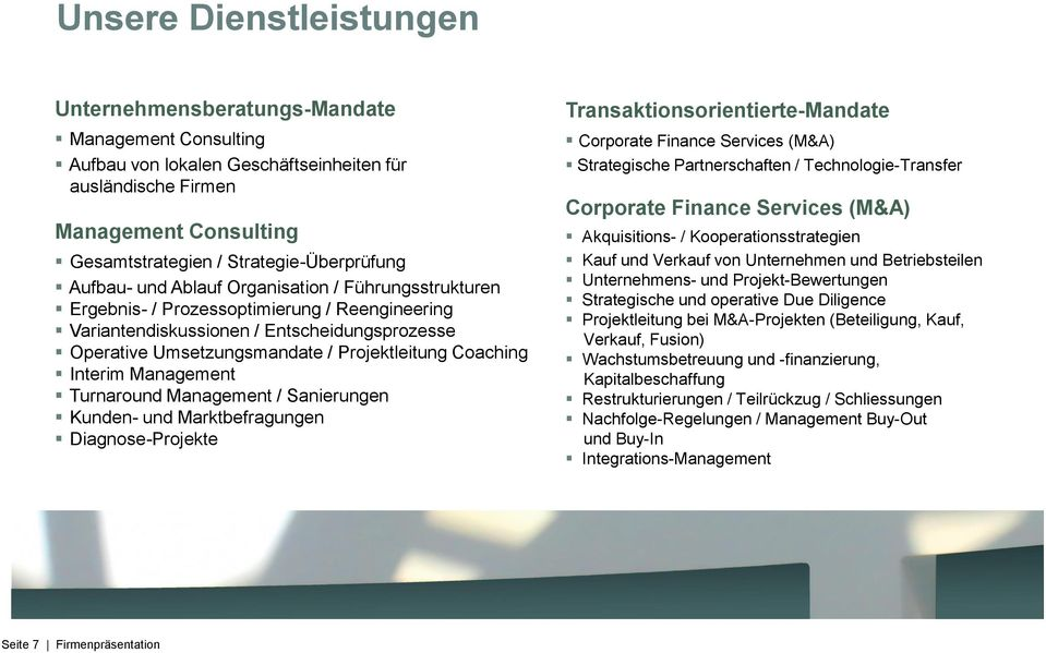 Projektleitung Coaching Interim Management Turnaround Management / Sanierungen Kunden- und Marktbefragungen Diagnose-Projekte Transaktionsorientierte-Mandate Corporate Finance Services (M&A)