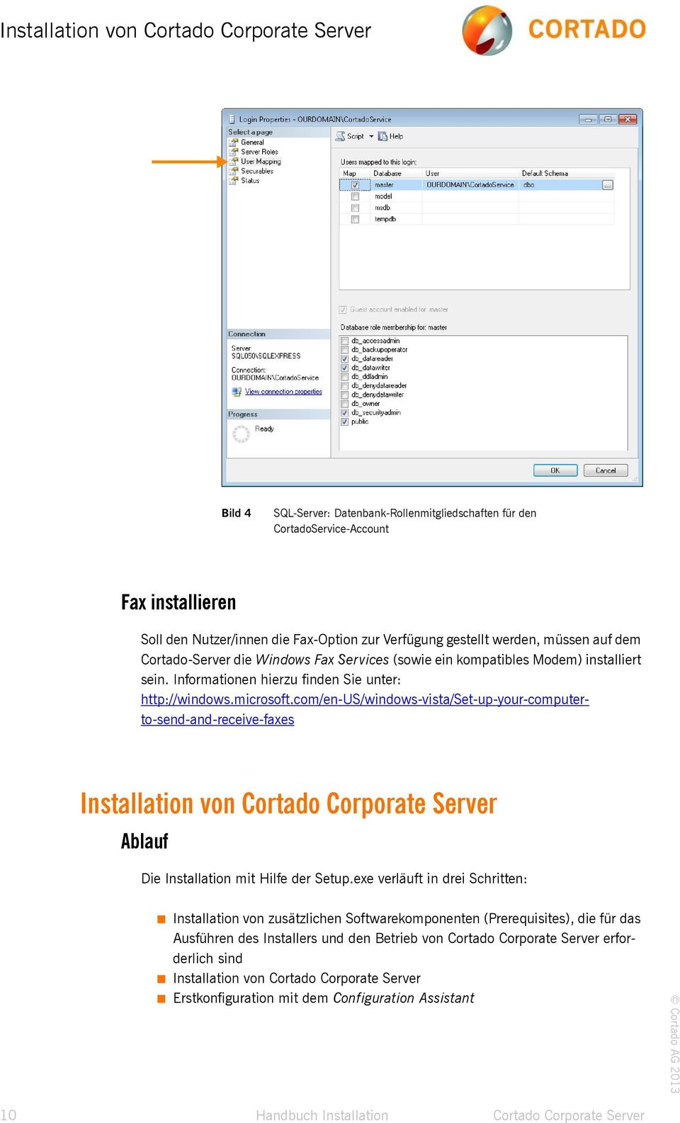 com/en-us/windows-vista/set-up-your-computerto-send-and-receive-faxes Installation von Cortado Corporate Server Ablauf Die Installation mit Hilfe der Setup.