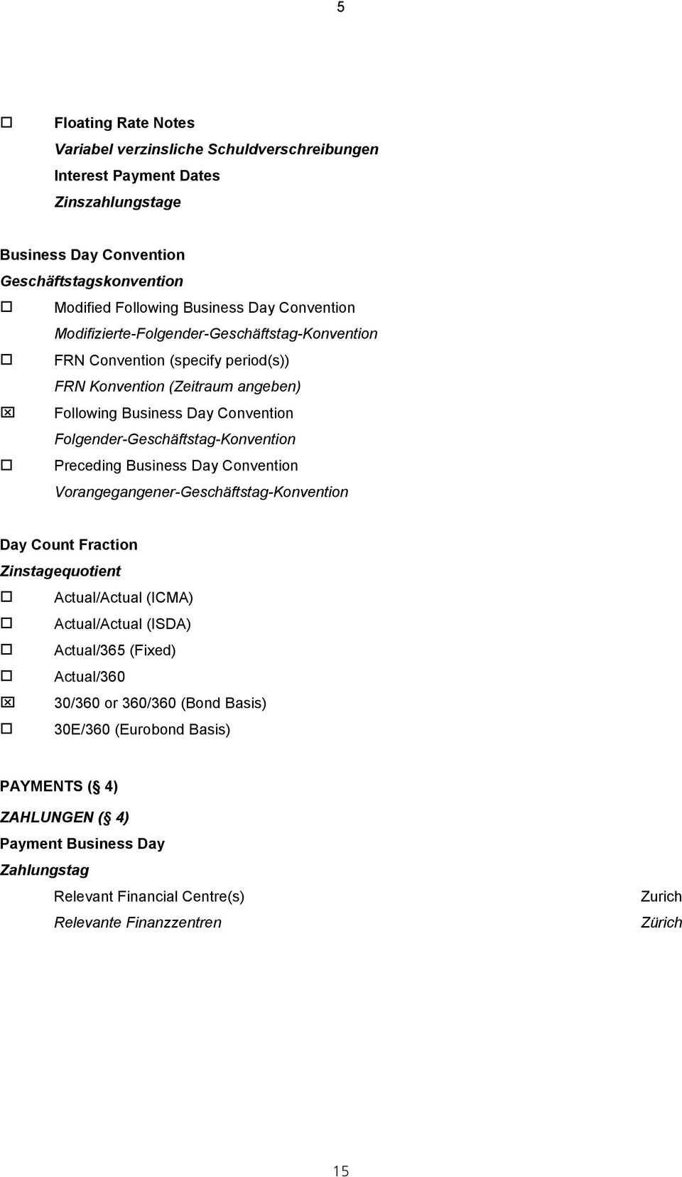 Folgender-Geschäftstag-Konvention o Preceding Business Day Convention Vorangegangener-Geschäftstag-Konvention Day Count Fraction Zinstagequotient o Actual/Actual (ICMA) o Actual/Actual (ISDA)