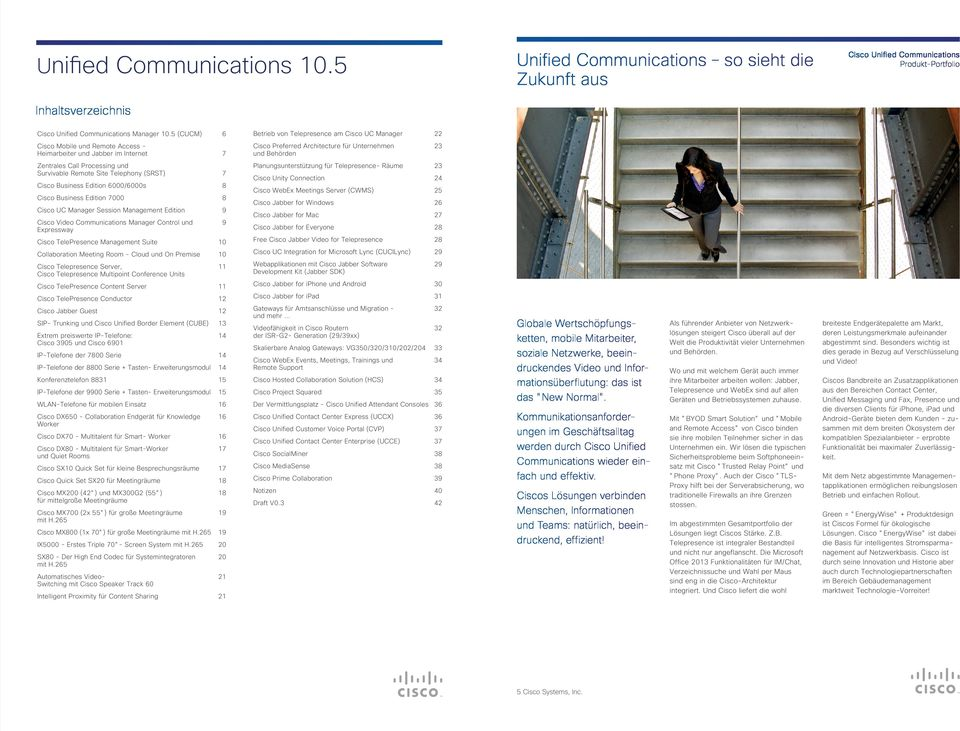 23 Zentrales Call Processing und Survivable Remote Site Telephony (SRST) 7 Planungsunterstützung für Telepresence- Räume 23 Cisco Business Edition 6000/6000s 8 Cisco Unity Connection 24 Cisco