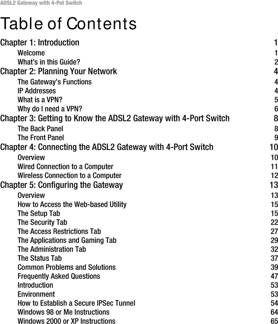 6 Chapter 3: Getting to Know the ADSL2 Gateway with 4-Port Switch 8 The Back Panel 8 The Front Panel 9 Chapter 4: Connecting the ADSL2 Gateway with 4-Port Switch 10 Overview 10 Wired Connection to a