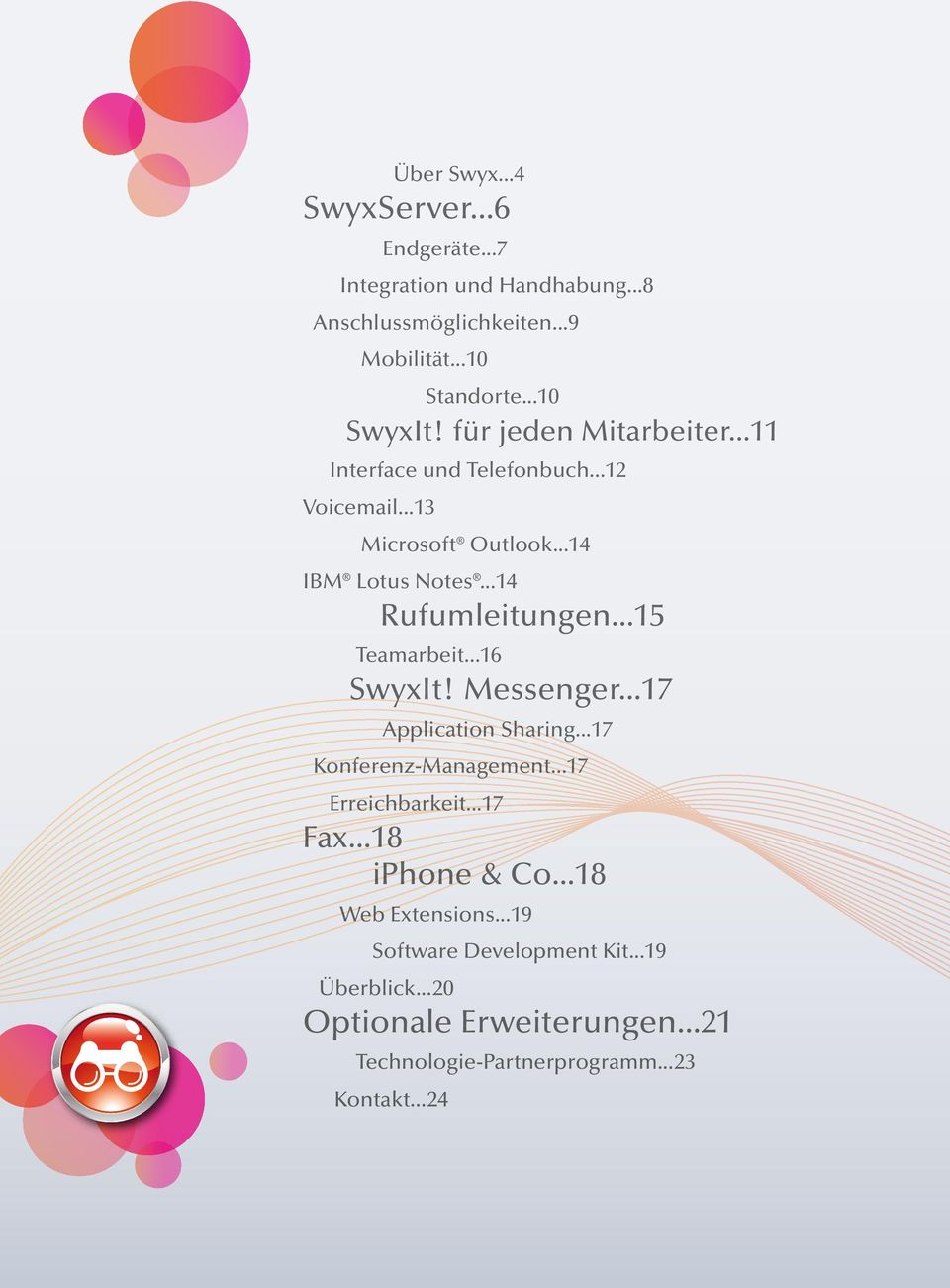 ..15 Teamarbeit...16 SwyxIt! Messenger...17 Application Sharing...17 Konferenz-Management...17 Erreichbarkeit...17 Fax...18 iphone & Co.