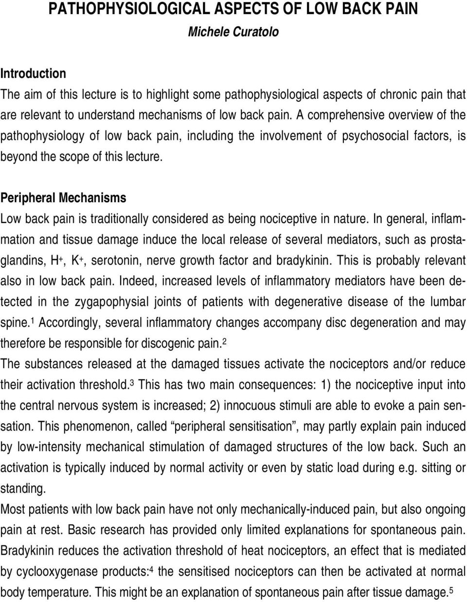 Peripheral Mechanisms Low back pain is traditionally considered as being nociceptive in nature.