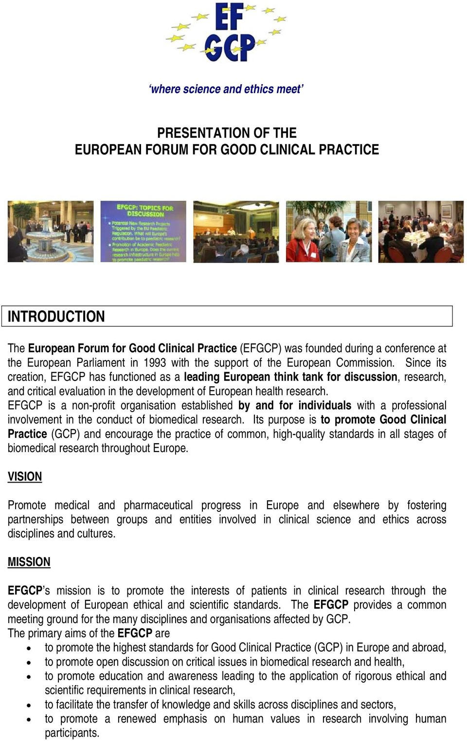 Since its creation, EFGCP has functioned as a leading European think tank for discussion, research, and critical evaluation in the development of European health research.