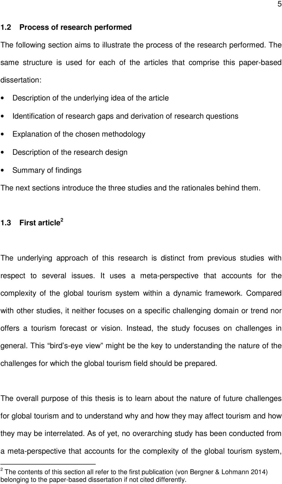 research questions Explanation of the chosen methodology Description of the research design Summary of findings The next sections introduce the three studies and the rationales behind them. 1.