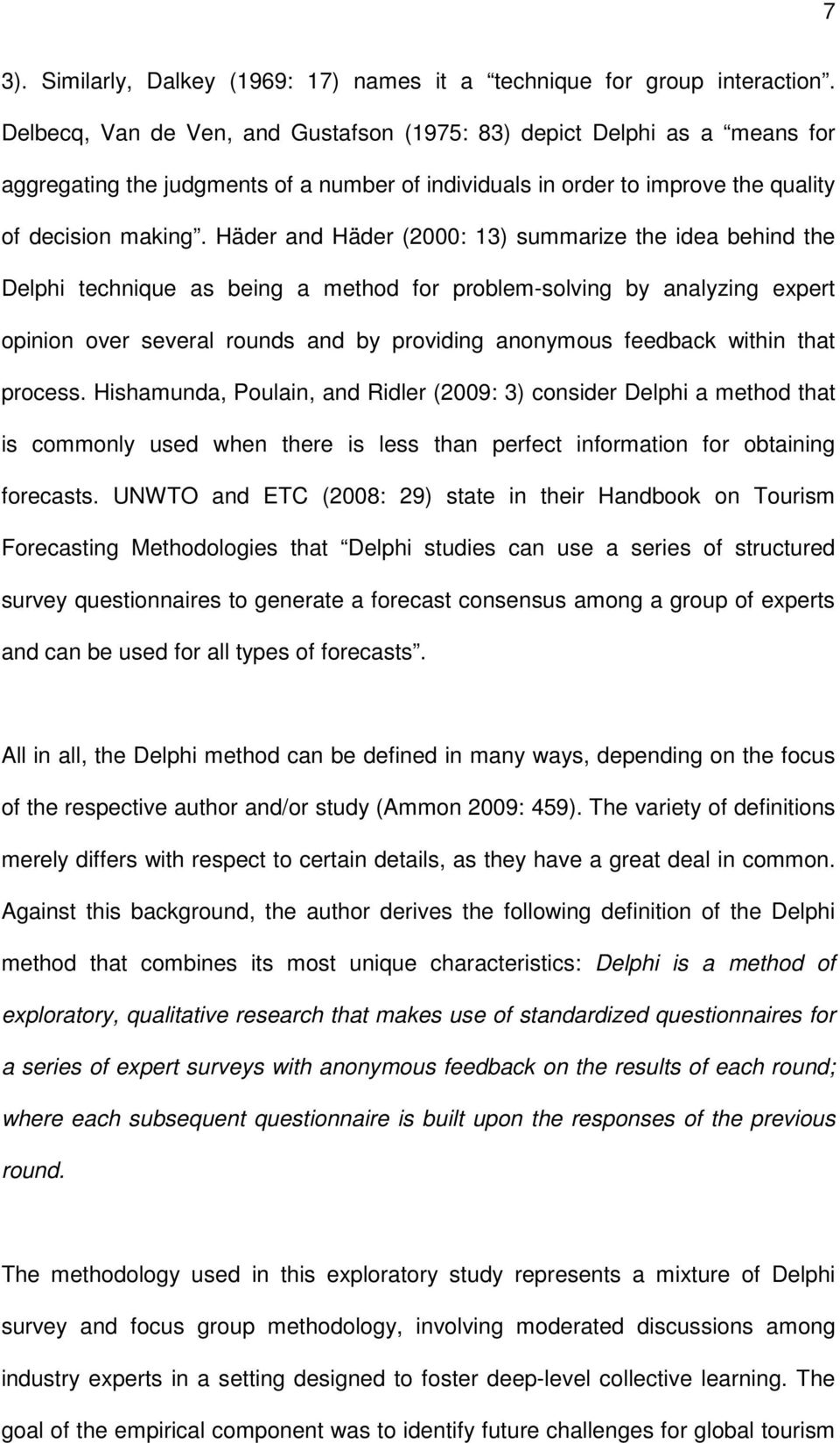 Häder and Häder (2000: 13) summarize the idea behind the Delphi technique as being a method for problem-solving by analyzing expert opinion over several rounds and by providing anonymous feedback
