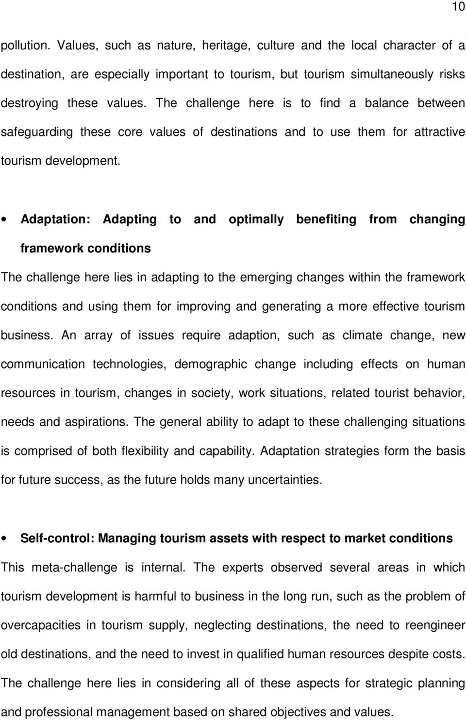 Adaptation: Adapting to and optimally benefiting from changing framework conditions The challenge here lies in adapting to the emerging changes within the framework conditions and using them for