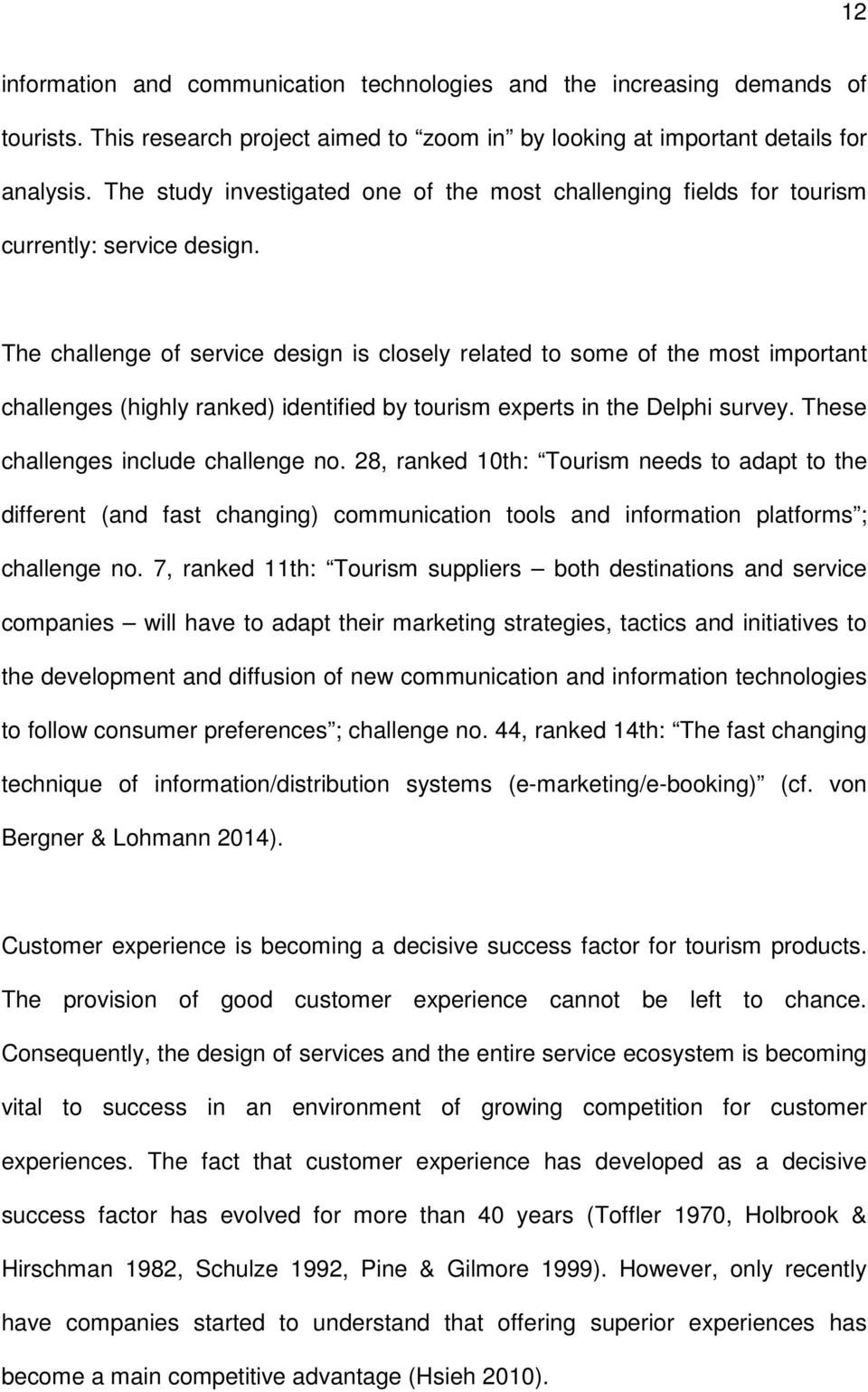 The challenge of service design is closely related to some of the most important challenges (highly ranked) identified by tourism experts in the Delphi survey. These challenges include challenge no.