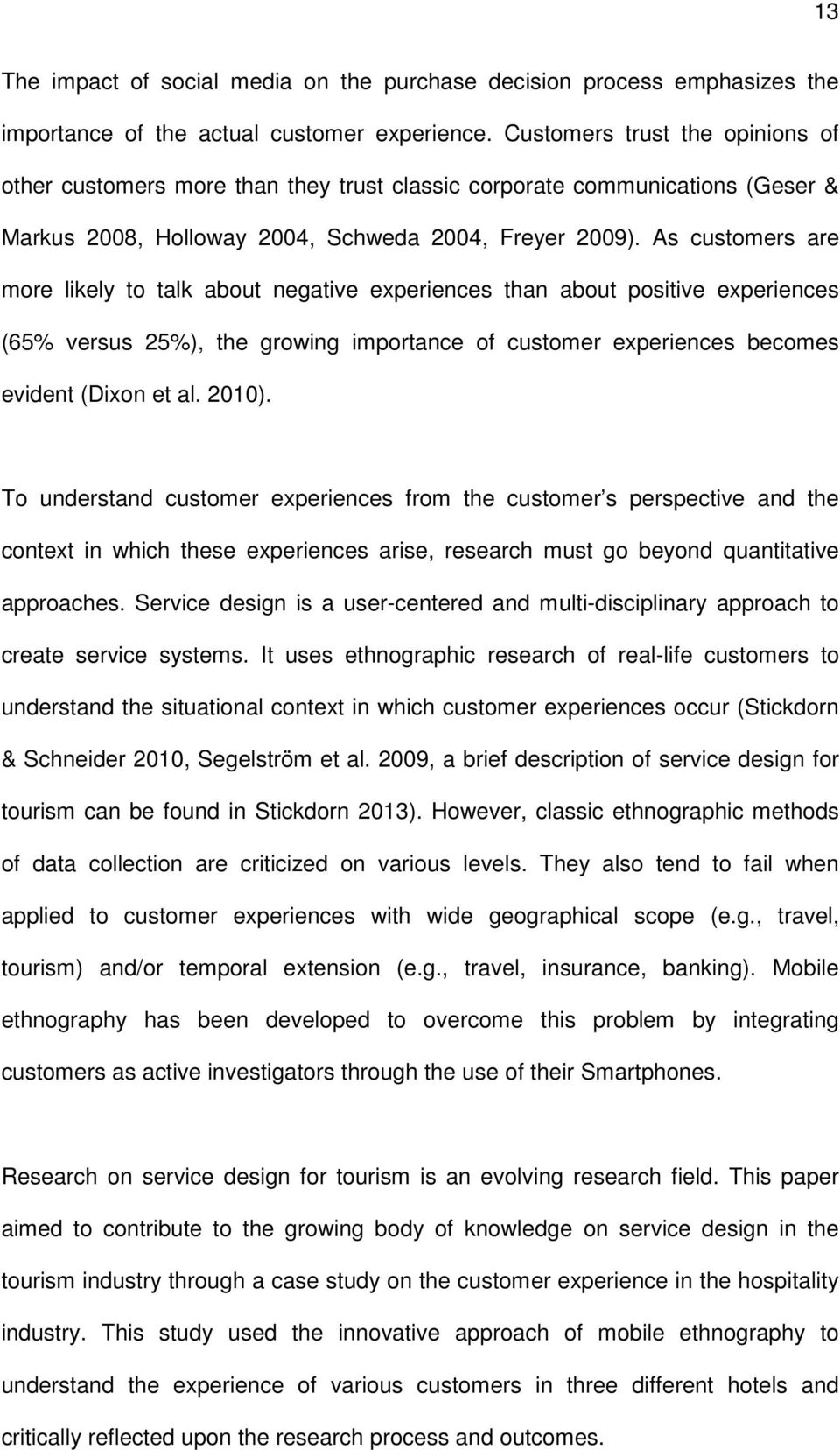 As customers are more likely to talk about negative experiences than about positive experiences (65% versus 25%), the growing importance of customer experiences becomes evident (Dixon et al. 2010).