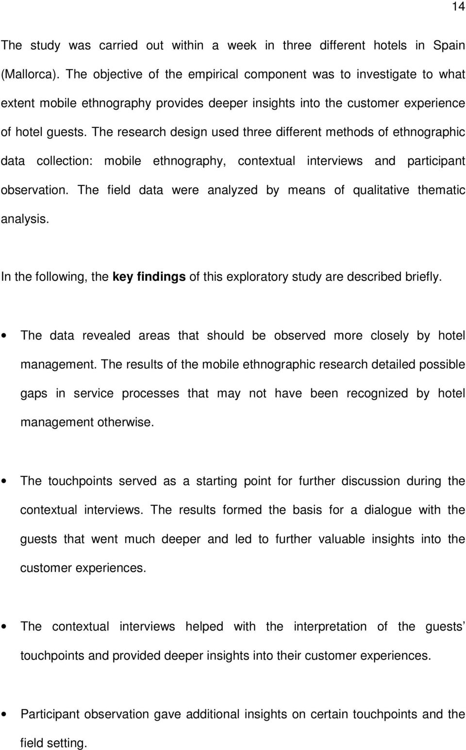The research design used three different methods of ethnographic data collection: mobile ethnography, contextual interviews and participant observation.