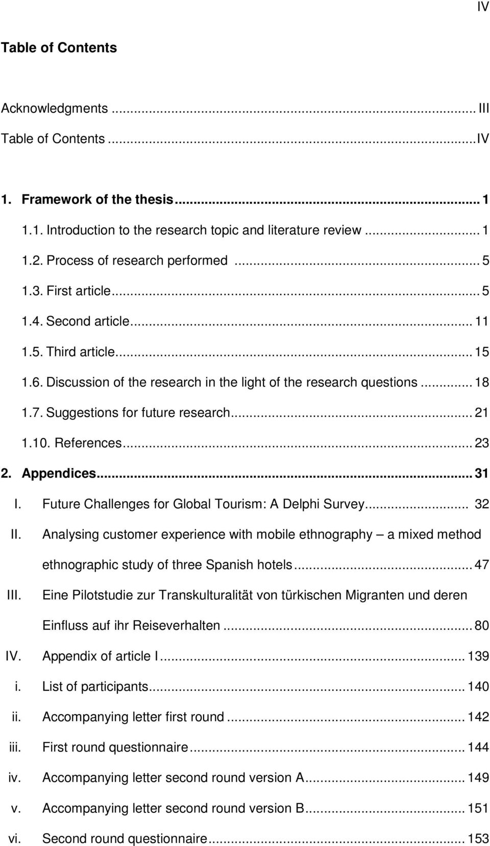 Suggestions for future research... 21 1.10. References... 23 2. Appendices... 31 I. Future Challenges for Global Tourism: A Delphi Survey... 32 II.