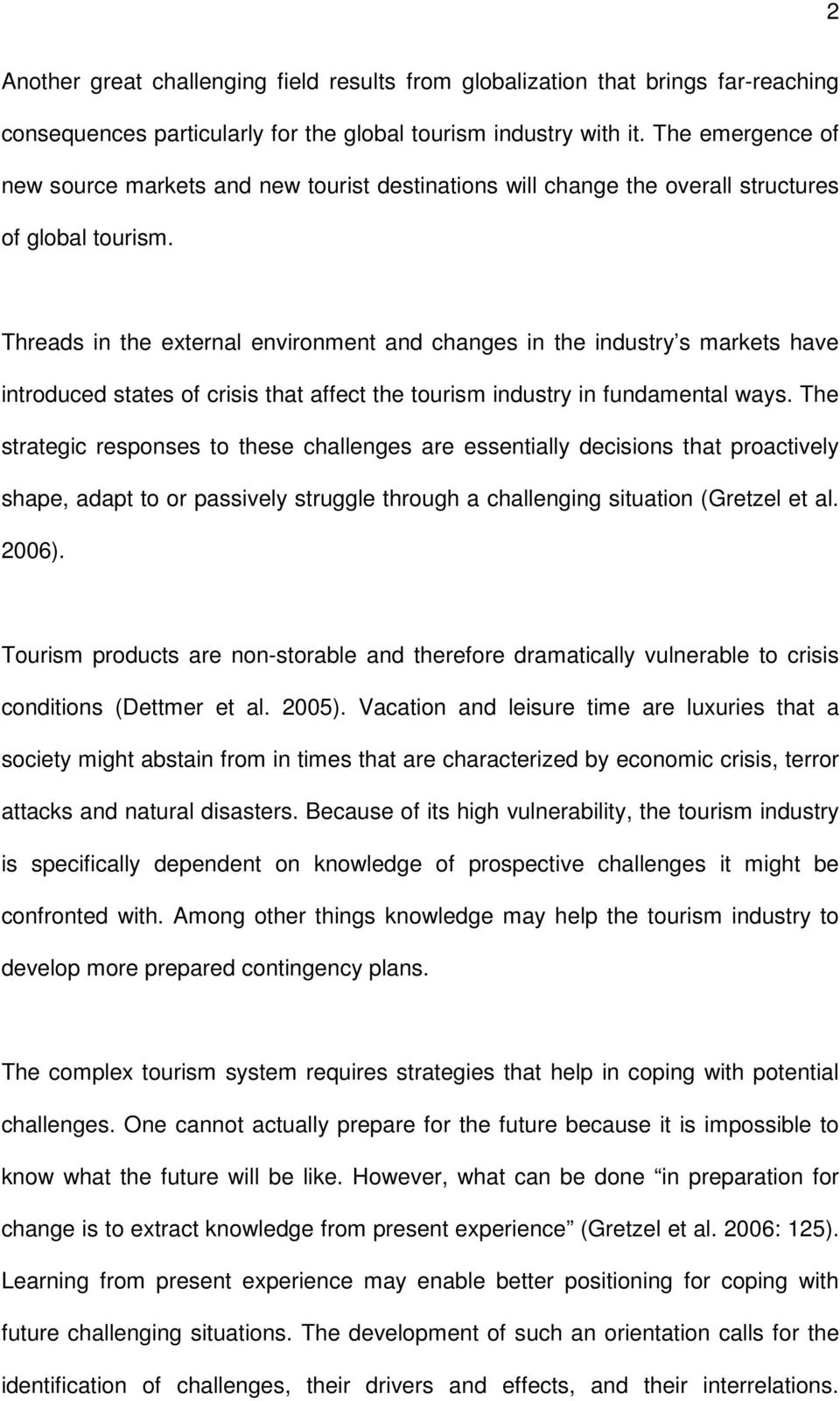 Threads in the external environment and changes in the industry s markets have introduced states of crisis that affect the tourism industry in fundamental ways.