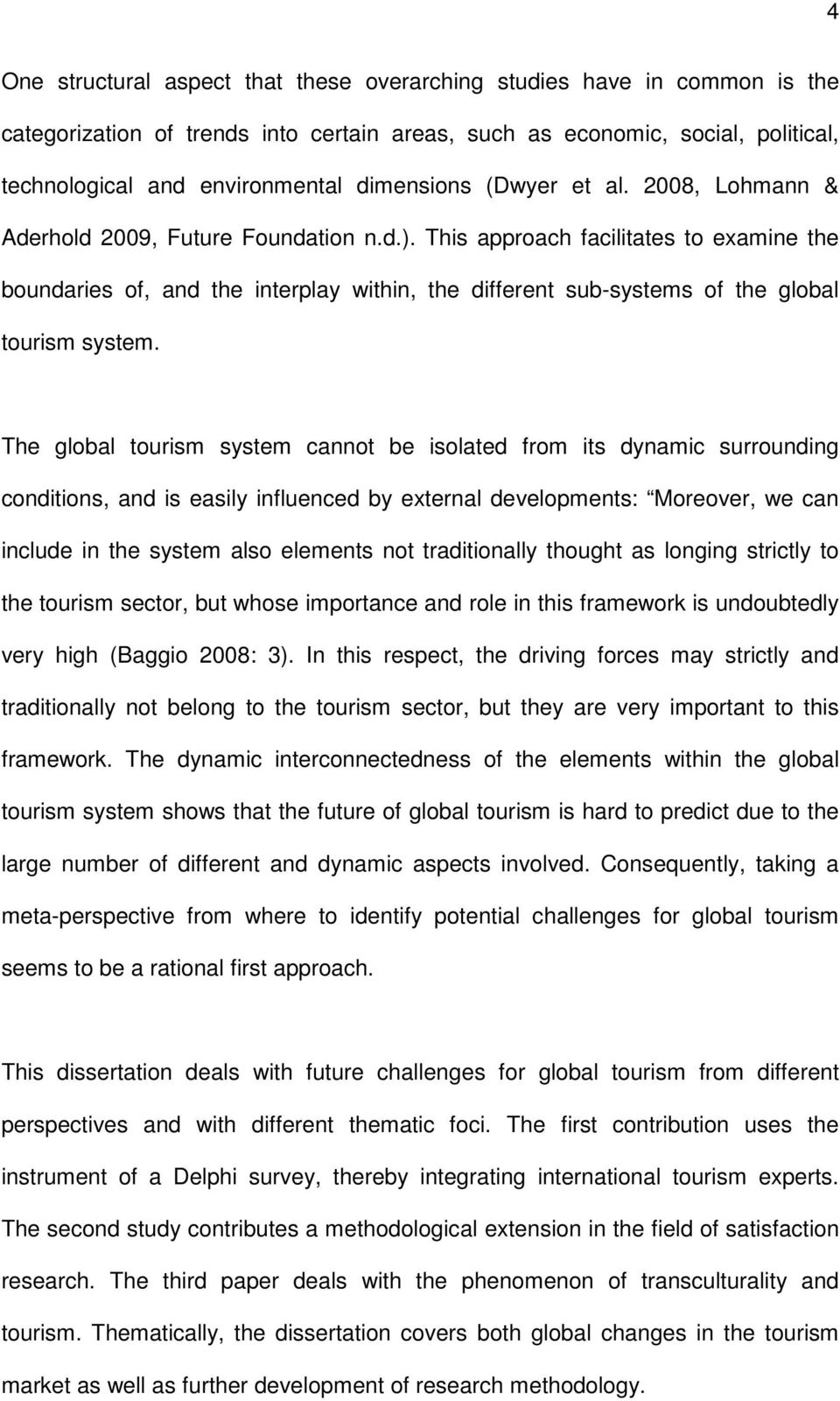 This approach facilitates to examine the boundaries of, and the interplay within, the different sub-systems of the global tourism system.