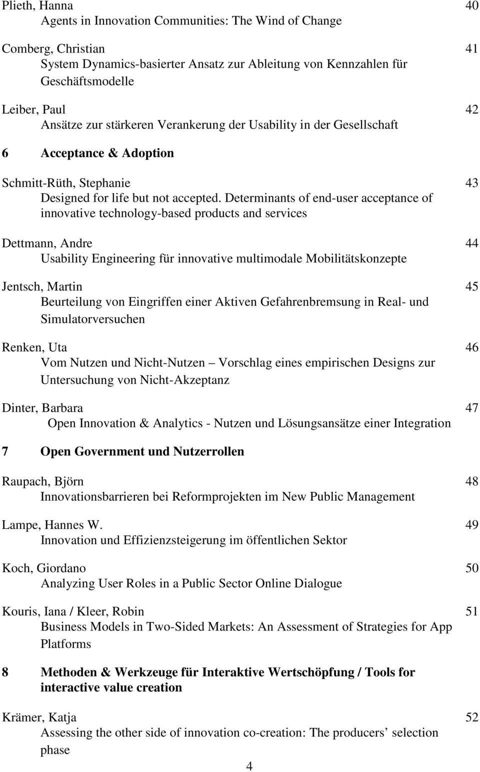 Determinants of end-user acceptance of innovative technology-based products and services Dettmann, Andre 44 Usability Engineering für innovative multimodale Mobilitätskonzepte Jentsch, Martin 45