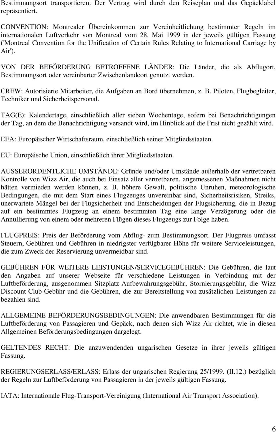 Mai 1999 in der jeweils gültigen Fassung ('Montreal Convention for the Unification of Certain Rules Relating to International Carriage by Air').