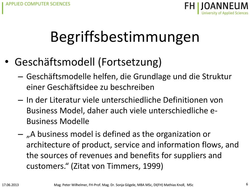 unterschiedliche e- Business Modelle A business model is defined as the organization or architecture of product,