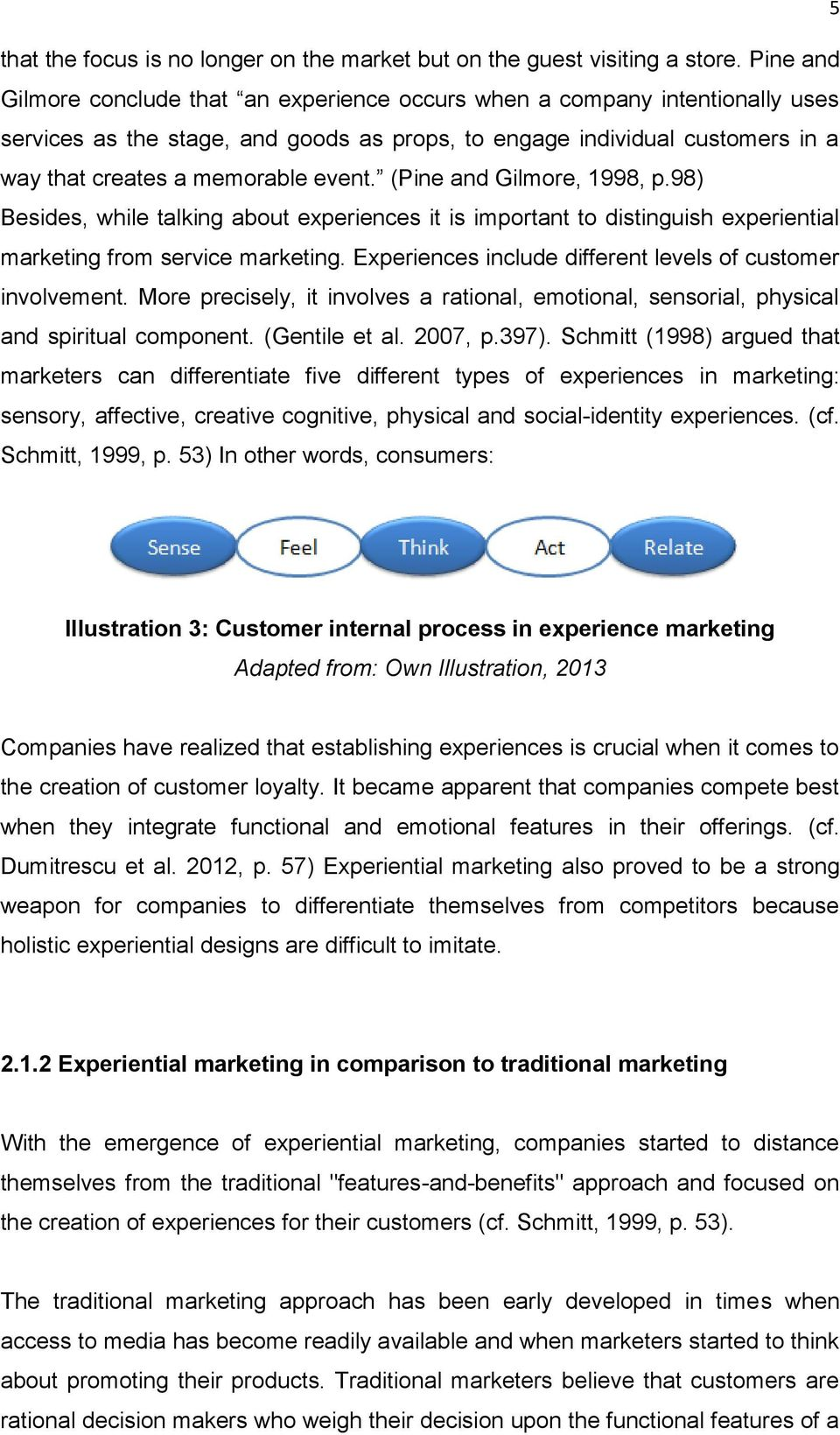 (Pine and Gilmore, 1998, p.98) Besides, while talking about experiences it is important to distinguish experiential marketing from service marketing.