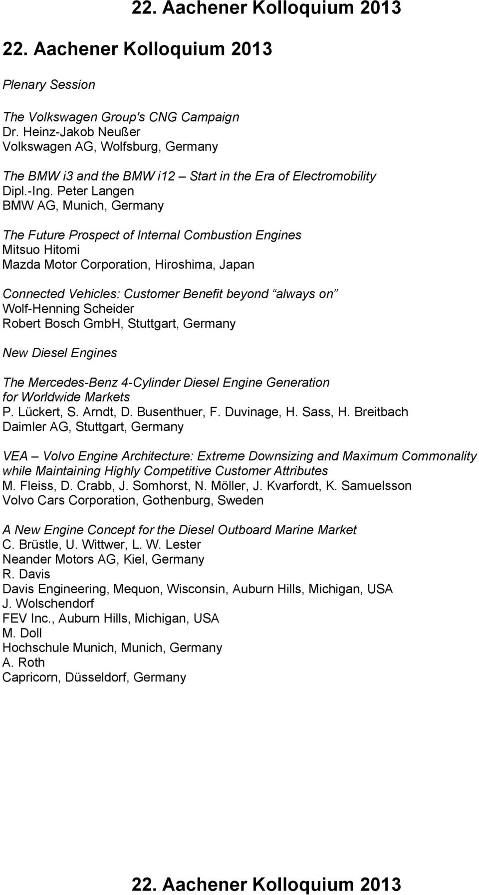 Peter Langen BMW AG, Munich, Germany The Future Prospect of Internal Combustion Engines Mitsuo Hitomi Mazda Motor Corporation, Hiroshima, Japan Connected Vehicles: Customer Benefit beyond always on