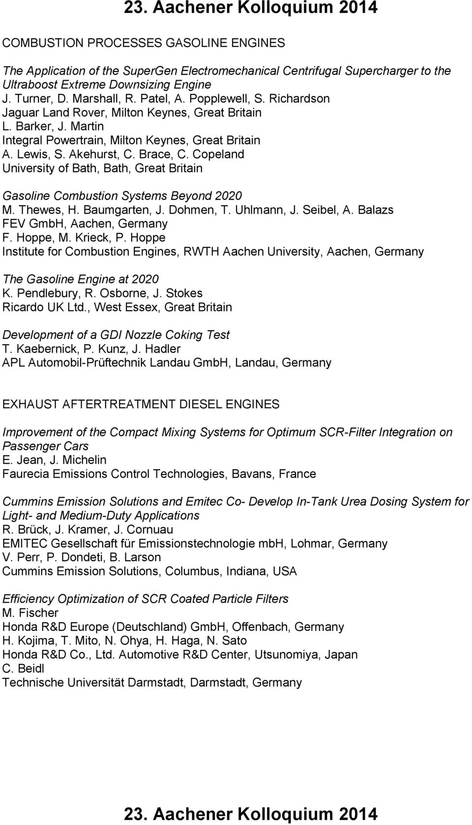 Brace, C. Copeland University of Bath, Bath, Great Britain Gasoline Combustion Systems Beyond 2020 M. Thewes, H. Baumgarten, J. Dohmen, T. Uhlmann, J. Seibel, A. Balazs FEV GmbH, Aachen, Germany F.