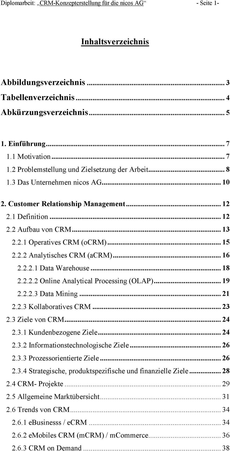 .. 15 2.2.2 Analytisches CRM (acrm)... 16 2.2.2.1 Data Warehouse... 18 2.2.2.2 Online Analytical Processing (OLAP)... 19 2.2.2.3 Data Mining... 21 2.2.3 Kollaboratives CRM... 23 2.3 Ziele von CRM.