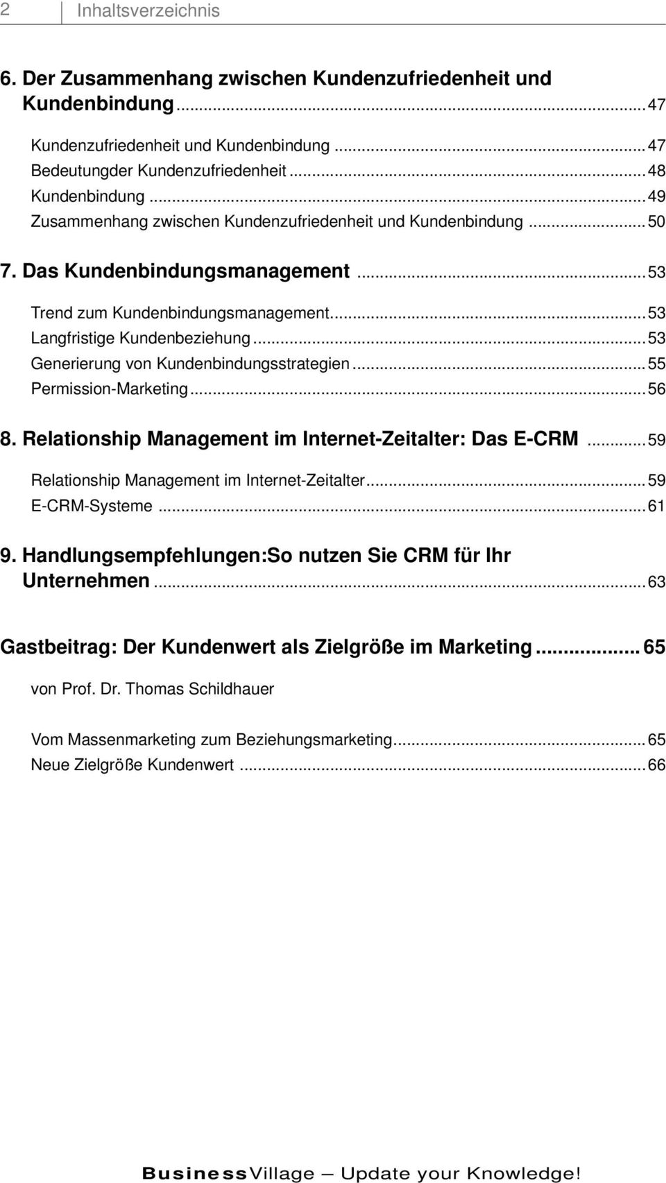 ..53 Generierung von Kundenbindungsstrategien...55 Permission-Marketing...56 8. Relationship Management im Internet-Zeitalter: Das E-CRM... 59 Relationship Management im Internet-Zeitalter.