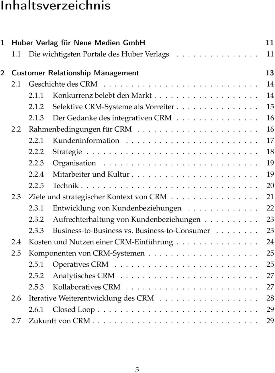 2 Rahmenbedingungen für CRM...................... 16 2.2.1 Kundeninformation........................ 17 2.2.2 Strategie............................... 18 2.2.3 Organisation............................ 19 2.