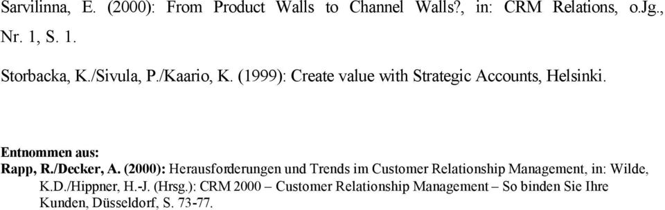 /Decker, A. (2000): Herausforderungen und Trends im Customer Relationship Management, in: Wilde, K.D./Hippner, H.