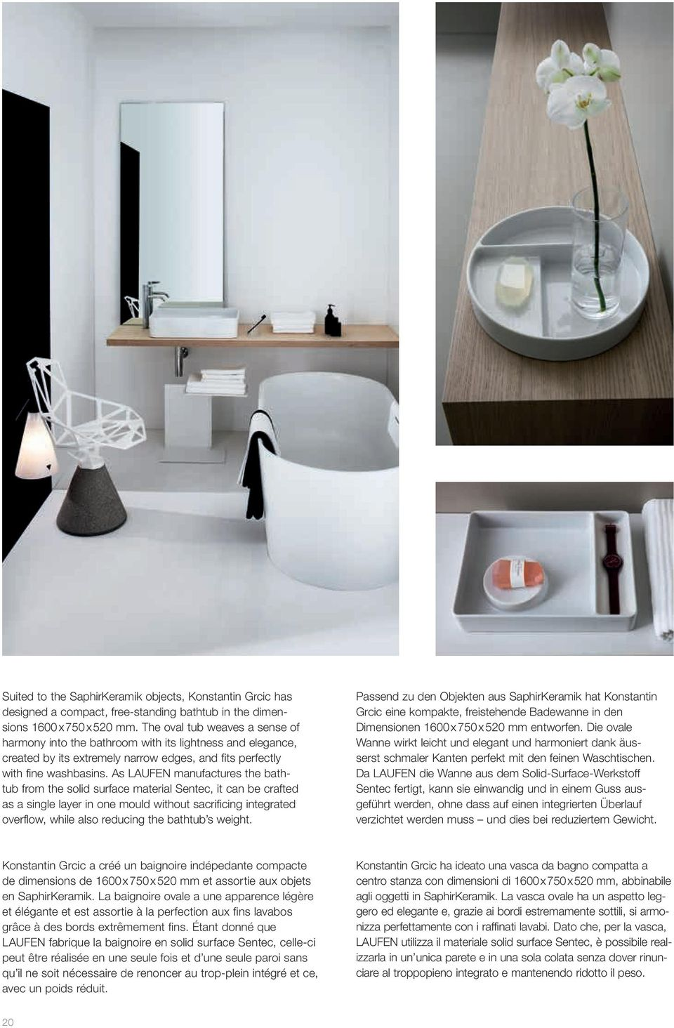 As LAUFEN manufactures the bathtub from the solid surface material Sentec, it can be crafted as a single layer in one mould without sacrificing integrated overflow, while also reducing the bathtub s