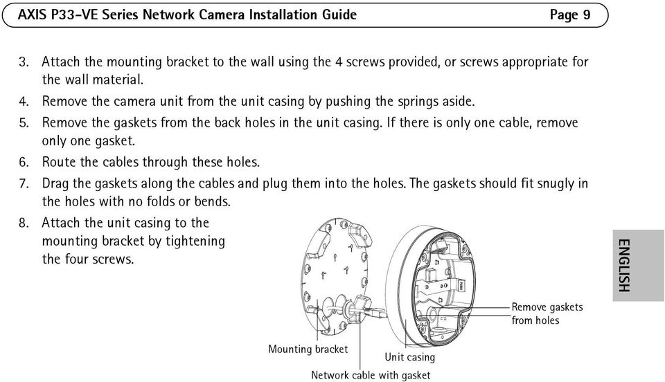 If there is only one cable, remove only one gasket. 6. Route the cables through these holes. 7. Drag the gaskets along the cables and plug them into the holes.