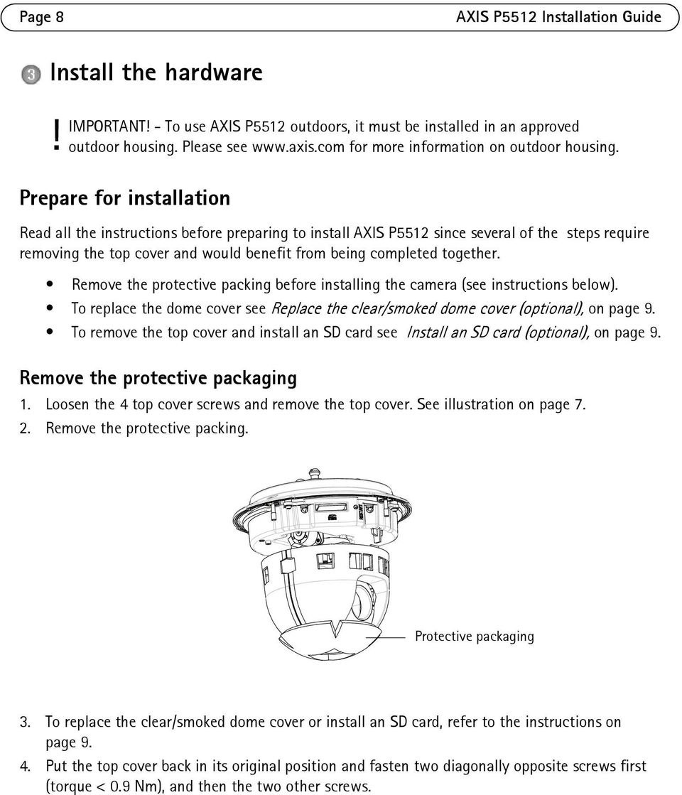 Prepare for installation Read all the instructions before preparing to install AXIS P5512 since several of the steps require removing the top cover and would benefit from being completed together.