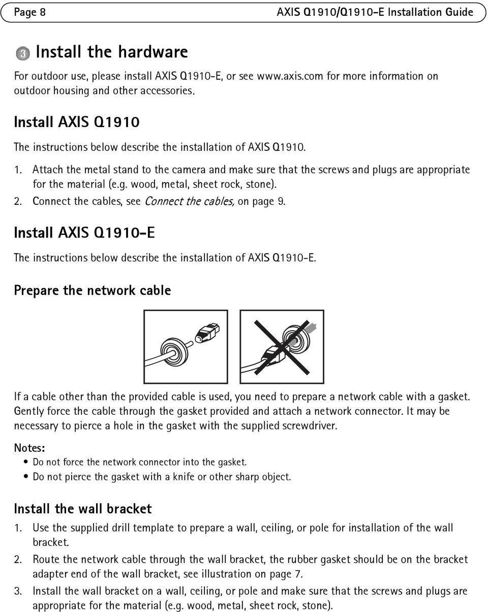g. wood, metal, sheet rock, stone). 2. Connect the cables, see Connect the cables, on page 9. Install AXIS Q1910-E The instructions below describe the installation of AXIS Q1910-E.