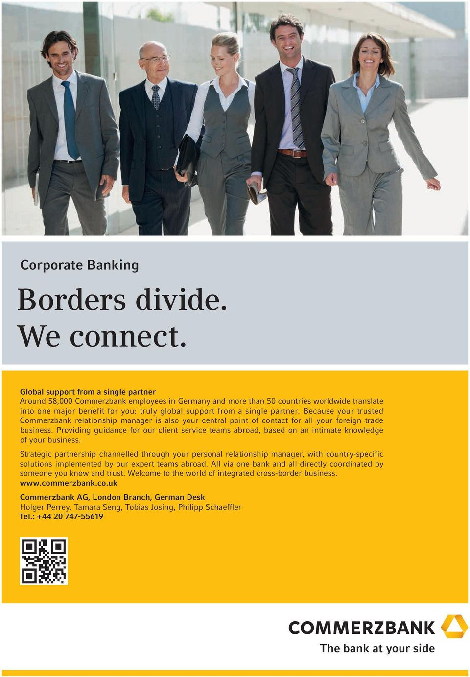 partner. Because your trusted Commerzbank relationship manager is also your central point of contact for all your foreign trade business.