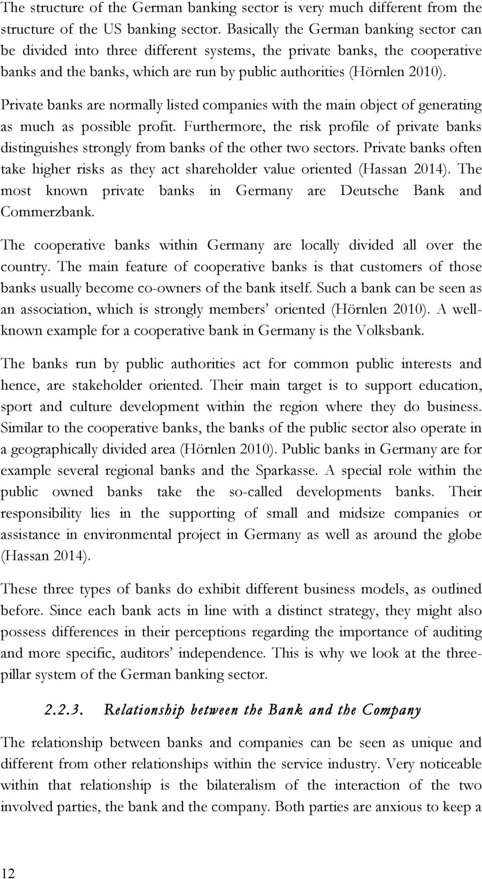 Private banks are normally listed companies with the main object of generating as much as possible profit.