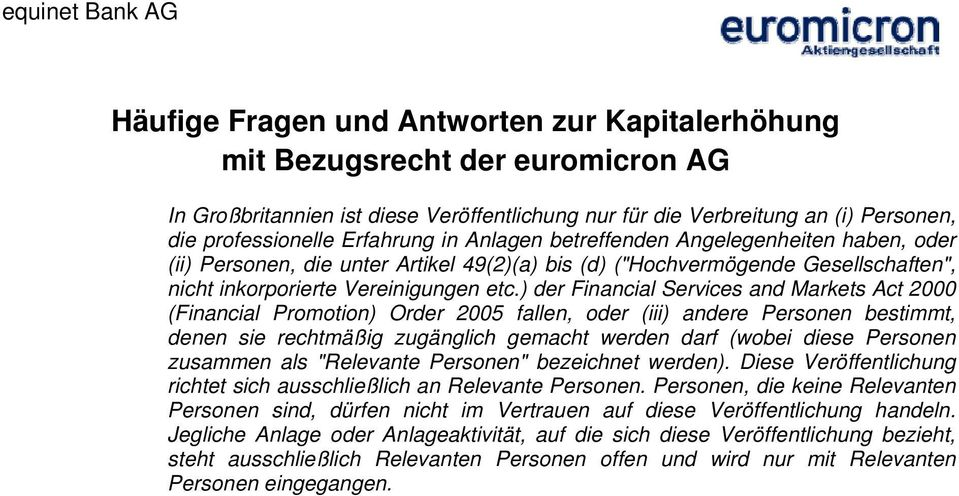 ) der Financial Services and Markets Act 2000 (Financial Promotion) Order 2005 fallen, oder (iii) andere Personen bestimmt, denen sie rechtmäßig zugänglich gemacht werden darf (wobei diese Personen