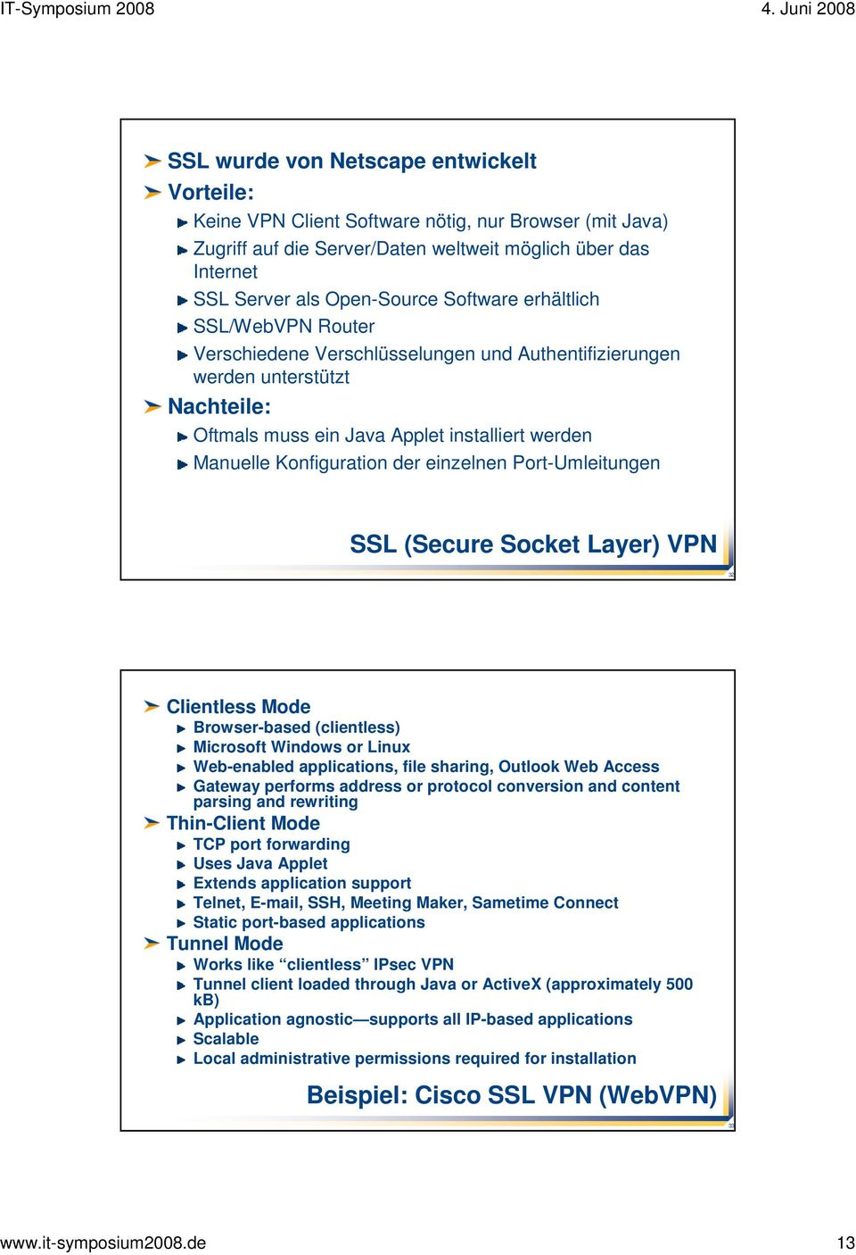 Port-Umleitungen SSL (Secure Socket Layer) VPN 32 Clientless Mode Browser-based (clientless) Microsoft Windows or Linux Web-enabled applications, file sharing, Outlook Web Access Gateway performs