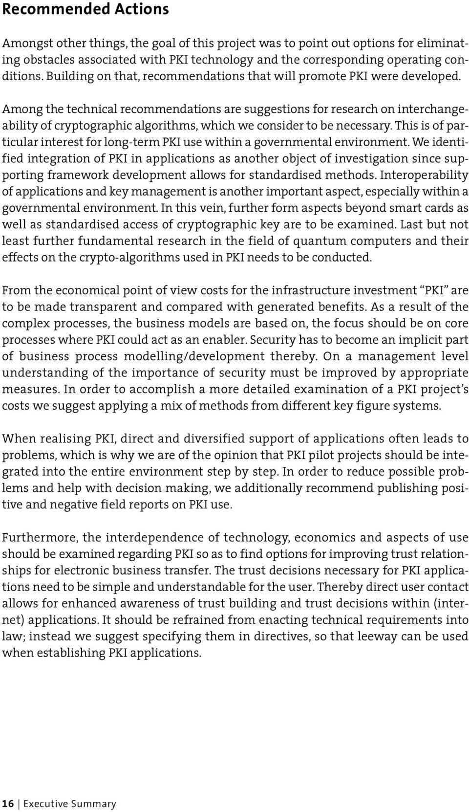 Among the technical recommendations are suggestions for research on interchangeability of cryptographic algorithms, which we consider to be necessary.