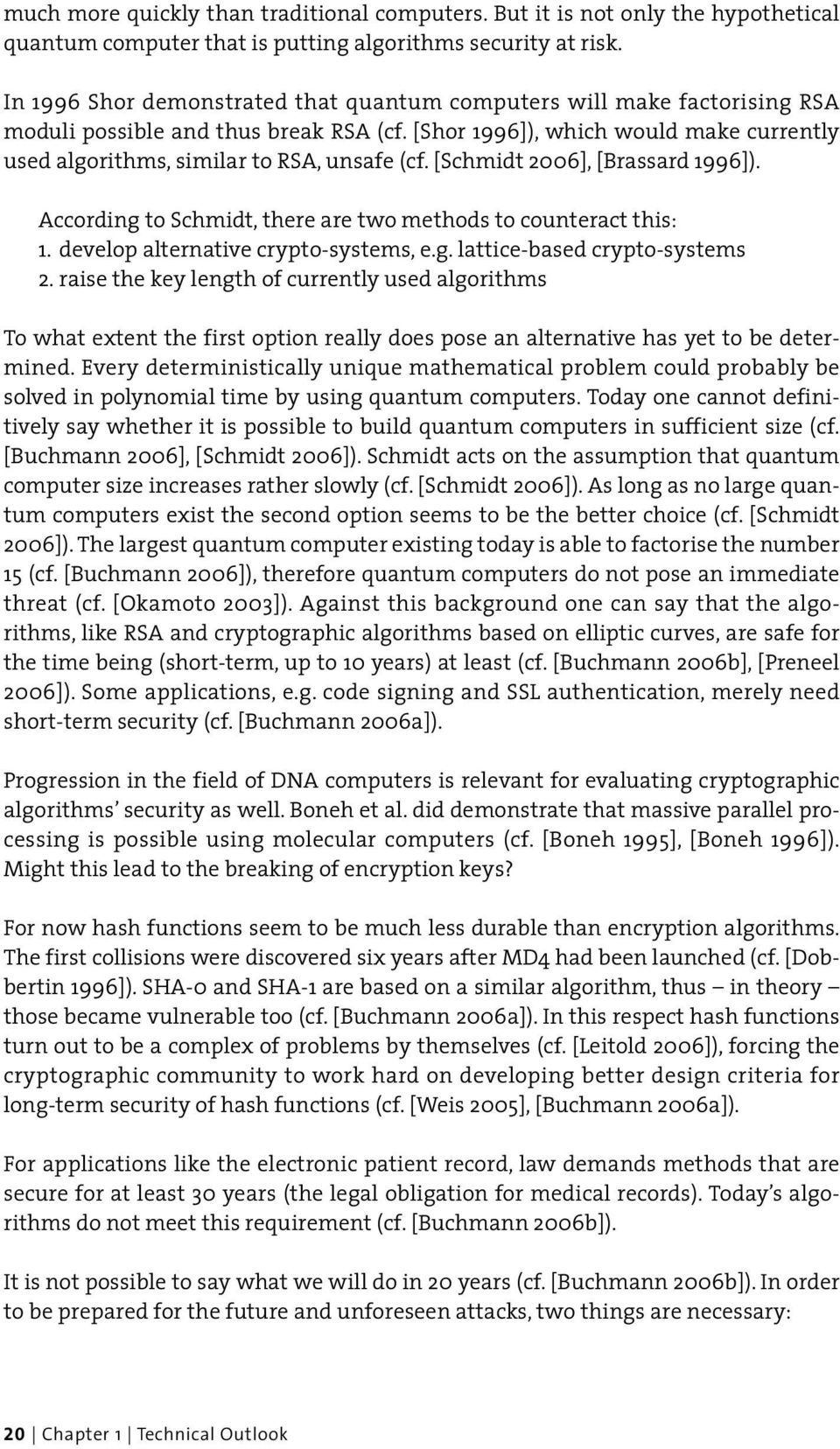 [Schmidt 2006], [Brassard 1996]). According to Schmidt, there are two methods to counteract this: 1. develop alternative crypto-systems, e.g. lattice-based crypto-systems 2.