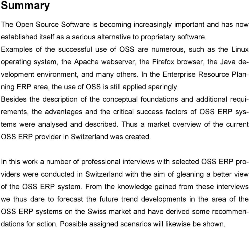 In the Enterprise Resource Planning ERP area, the use of OSS is still applied sparingly.