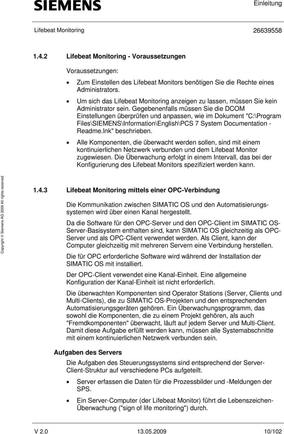 "Gegebenenfalls müssen Sie die DCOM Einstellungen überprüfen und anpassen, wie im Dokument ""C:\Program Files\SIEMENS\Information\English\PCS 7 System Documentation - Readme.lnk"" beschrieben."