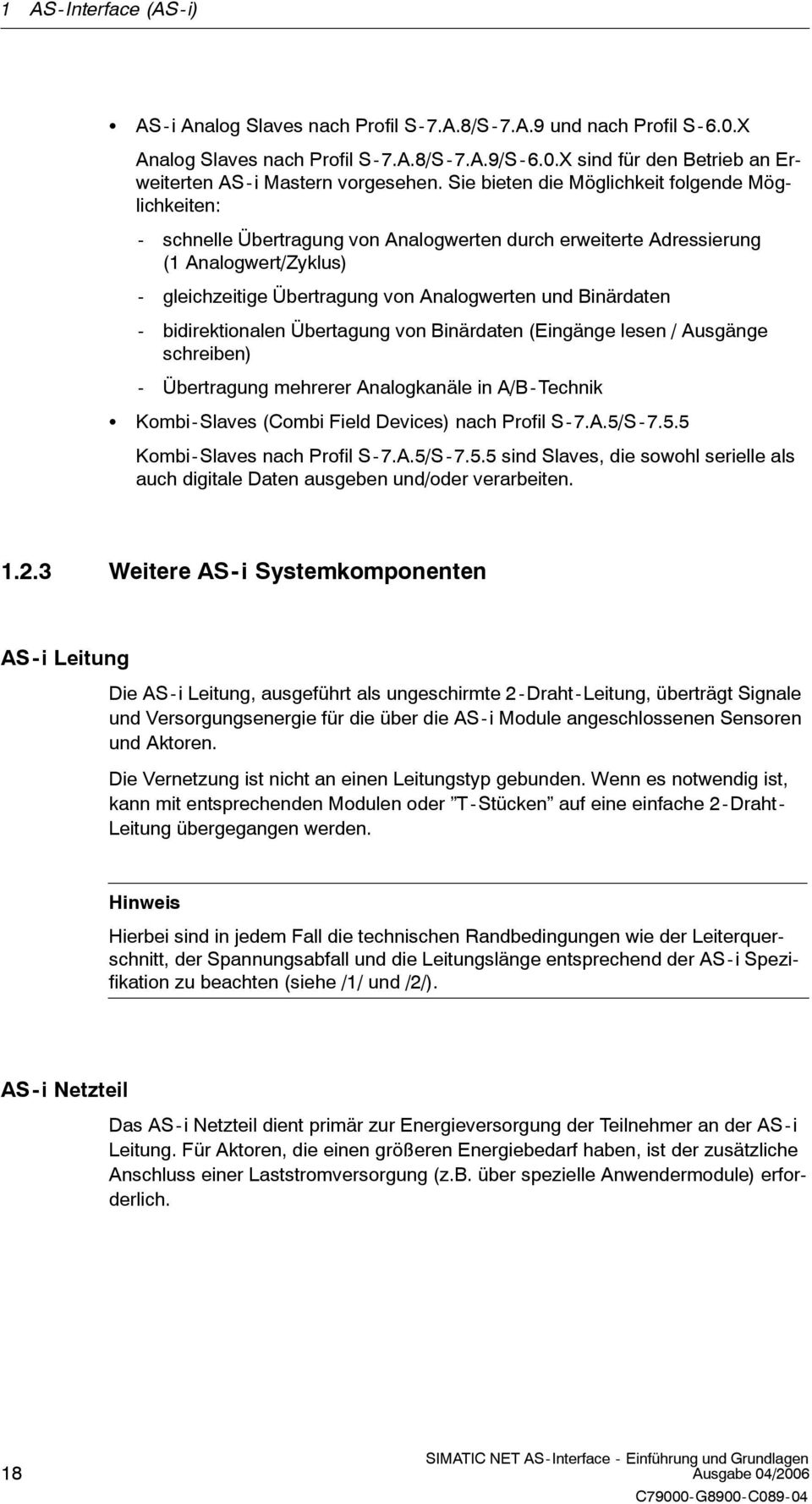 Binärdaten - bidirektionalen Übertagung von Binärdaten (Eingänge lesen / Ausgänge schreiben) - Übertragung mehrerer Analogkanäle in A/B- Technik Kombi-Slaves (Combi Field Devices) nach Profil S-7.A.5/S -7.